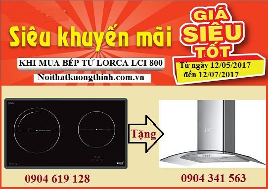 Khuyến mại khủng chưa từng có khi mua bếp từ Lorca LCI 800 trong tháng 6